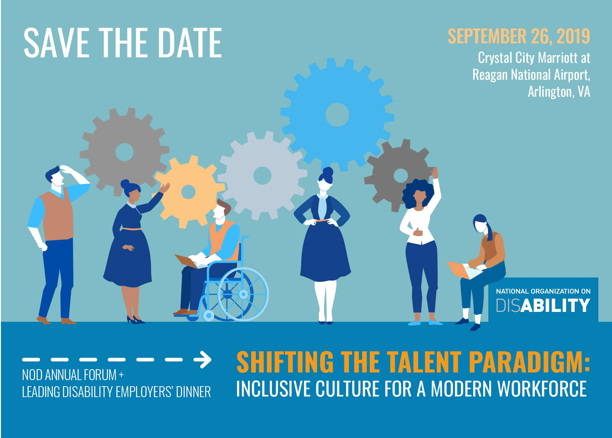 September 26, 2019 | Shifting the Talent Paradigm: Inclusive Culture for a Modern Workforce NOD Corporate Leadership Council Annual Forum + Leading Disability Employers' Dinner Crystal City Marriott at Reagan National Airport, Arlington, VA