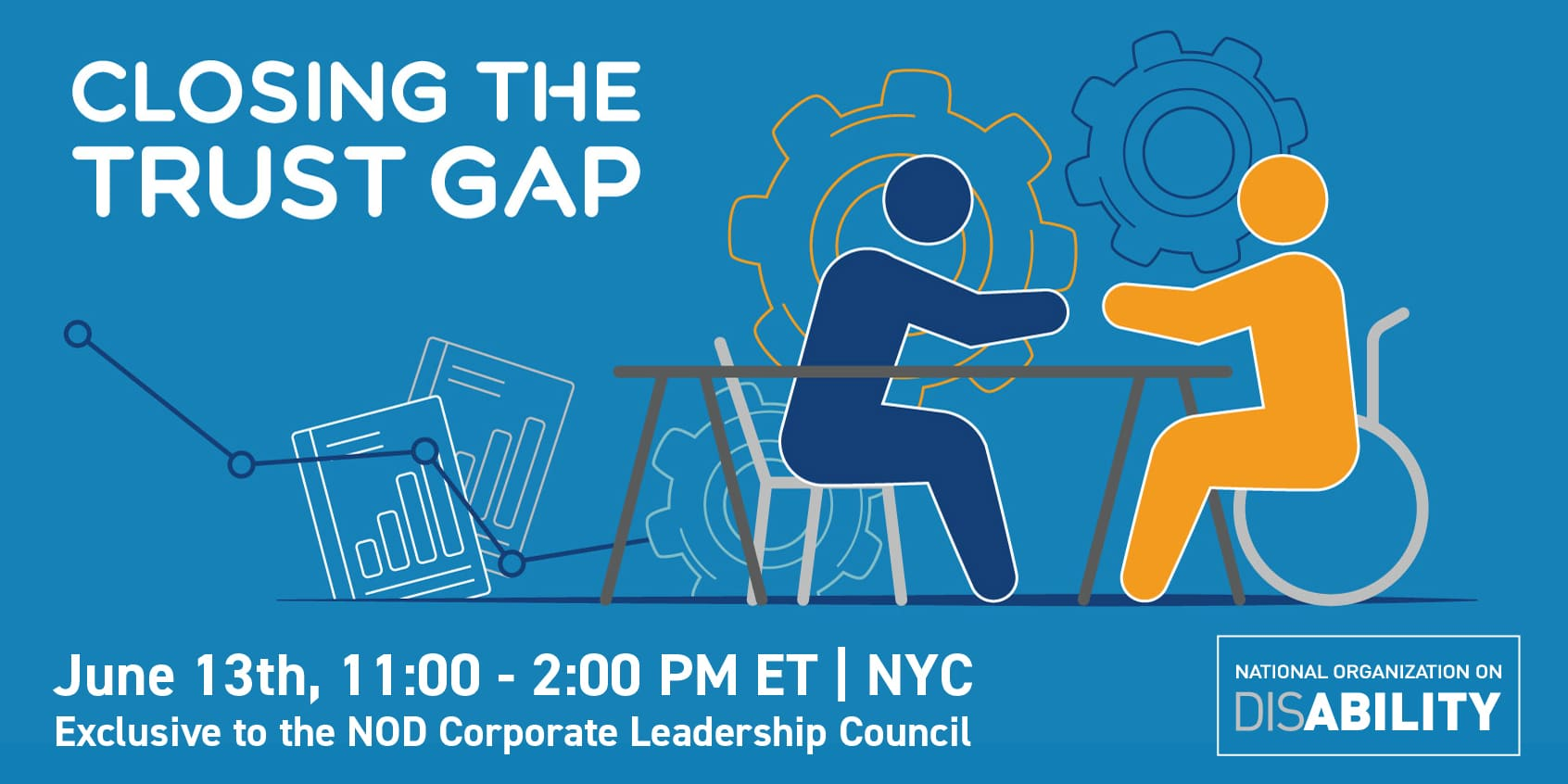 [Img. description: Graphic of a wheelchair user shaking hands across a conference table with a colleague. Text reads: Closing the 'Trust Gap', June 13th, 11:00 – 2:00 PM ET | New York City. Executive Luncheon: Exclusive to the NOD Corporate Leadership Council.]