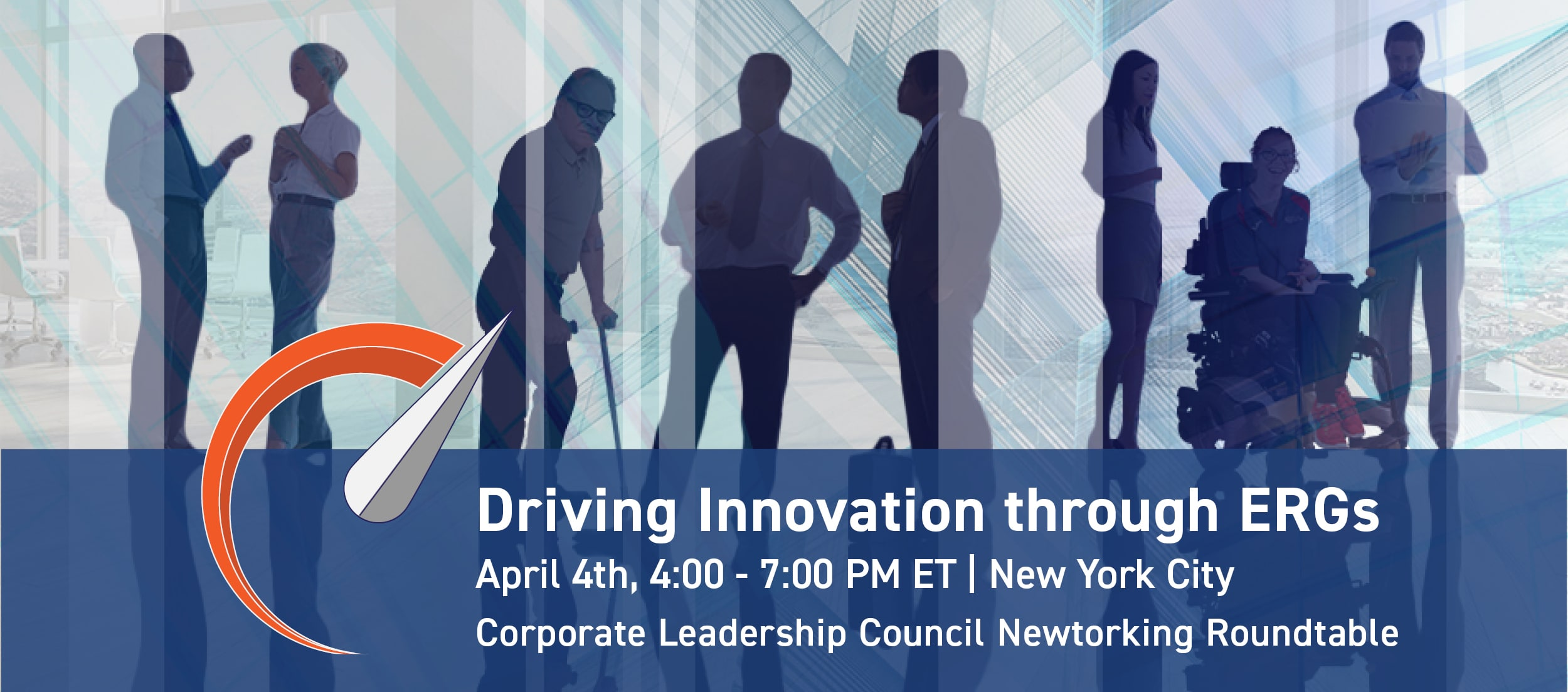 DRIVING INNOVATION THROUGH EMPLOYEE RESOURCE GROUPS April 4th, 4:00 - 7:00 PM ET | New York City; Corporate Leadership Council Networking Roundtable.