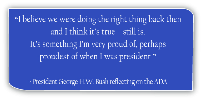 """""""""""I believe we were doing the right thing back then and I think it's true – still is. It's something I'm very proud of, perhaps proudest of when I was president."""" Pres. George H.W. Bush"""
