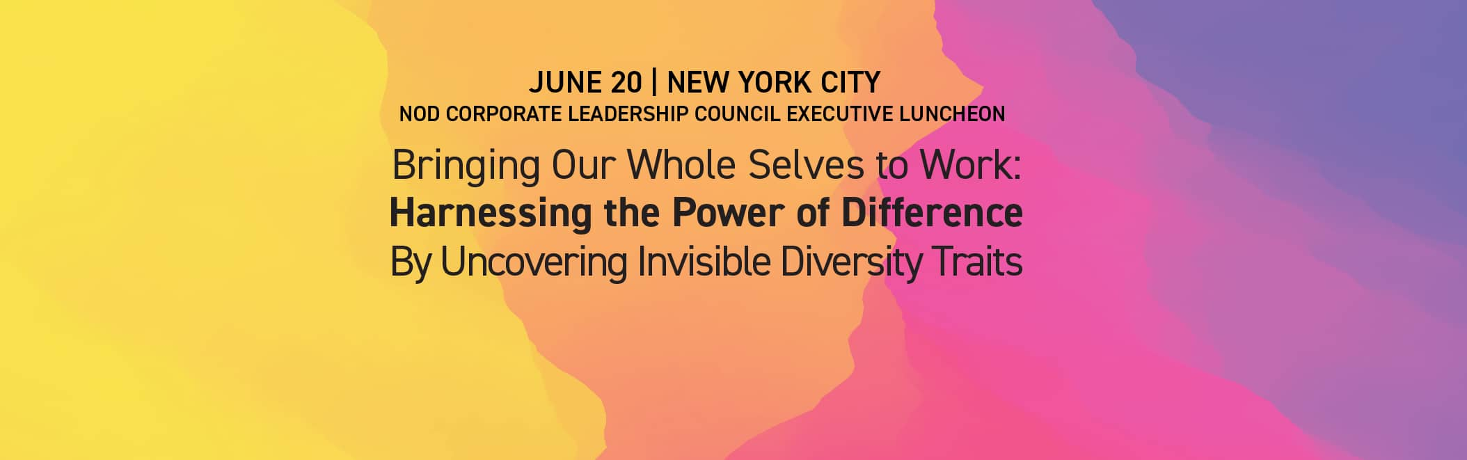 June 20 NYC | Bringing Our Whole Selves to Work: Harnessing the Power of Difference By Uncovering Invisible Diversity Traits