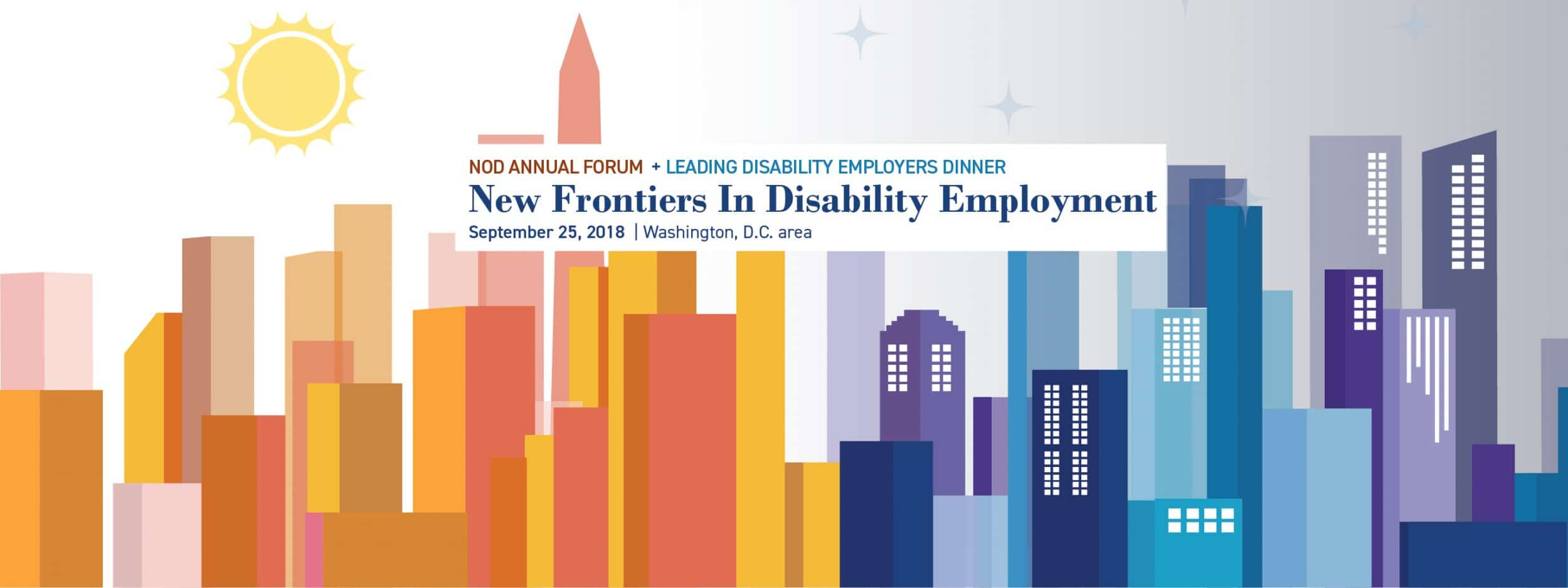 """ANNUAL FORUM + LEADING DISABILITY EMPLOYERS DINNER: """"NEW FRONTIERS IN DISABILITY EMPLOYMENT"""" September 25, 2018"""