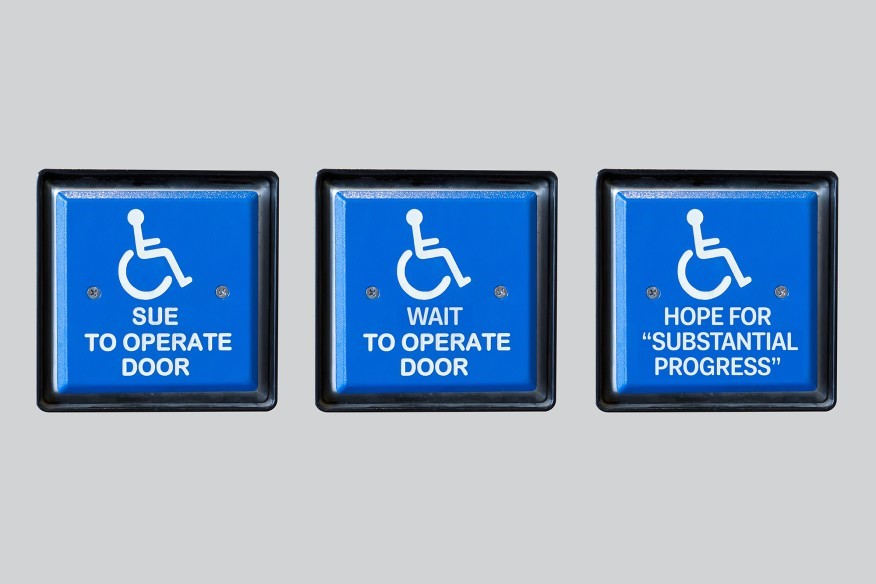 "Image description: Three buttons with the wheelchair icon. First reads ""Sue to operate door."" Second reads ""Wait to operate door."" Third reads ""Hope for 'Substantial Progress'."""